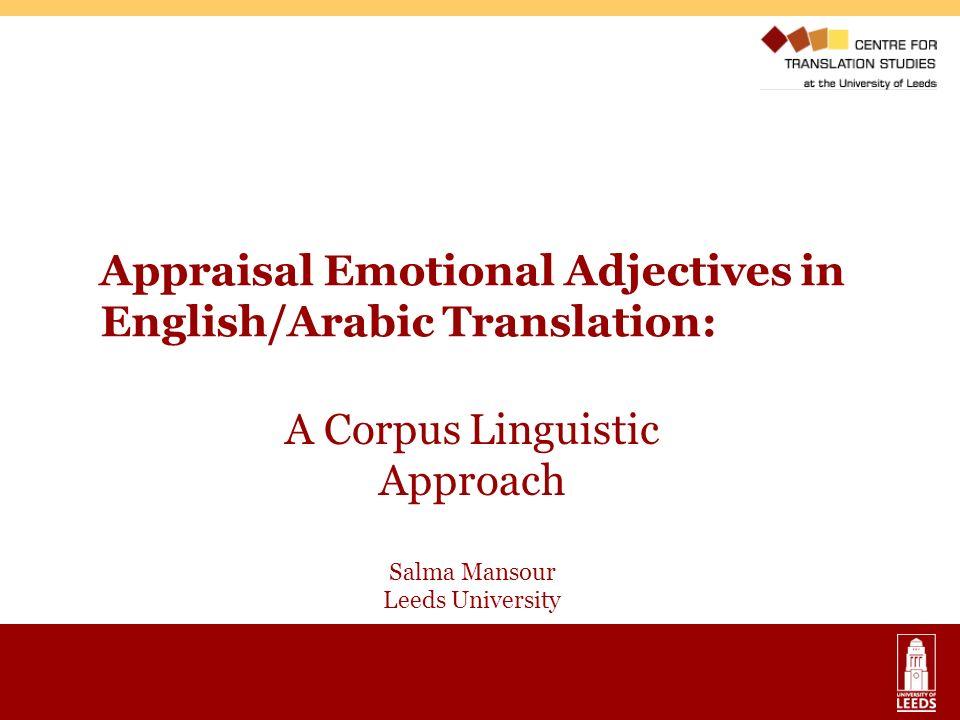 Appraisal Emotional Adjectives in English/Arabic Translation: A Corpus Linguistic Approach Salma Mansour Leeds University