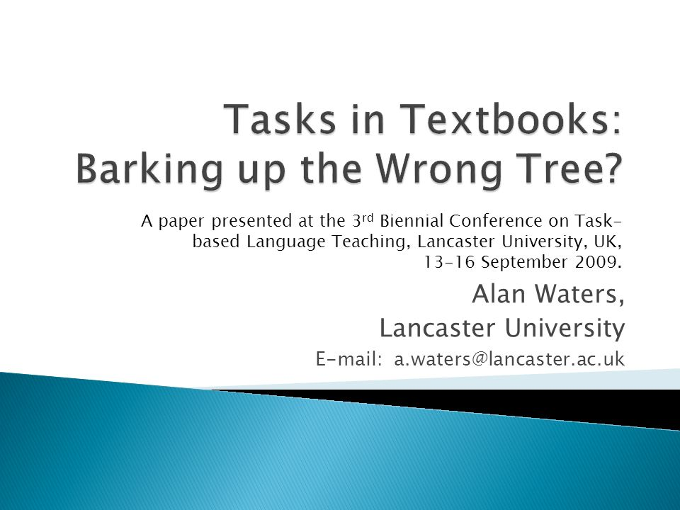 Alan Waters, Lancaster University E-mail: a.waters@lancaster.ac.uk A paper presented at the 3 rd Biennial Conference on Task- based Language Teaching,