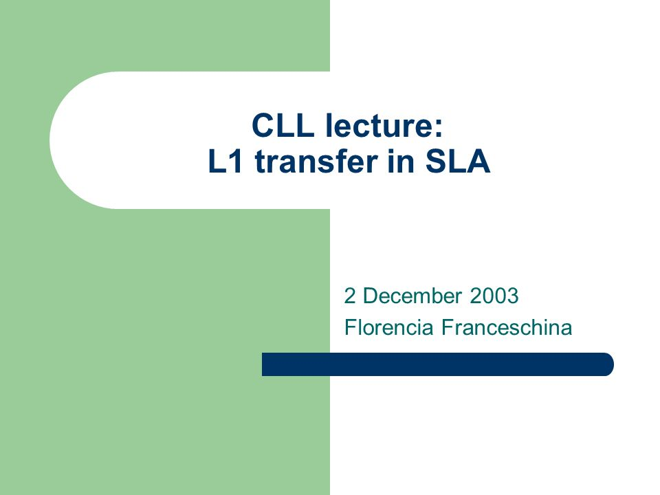 CLL lecture: L1 transfer in SLA 2 December 2003 Florencia Franceschina