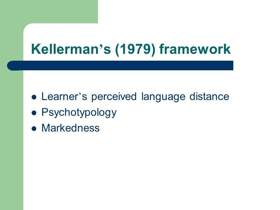 Kellerman s (1979) framework Learner s perceived language distance Psychotypology Markedness