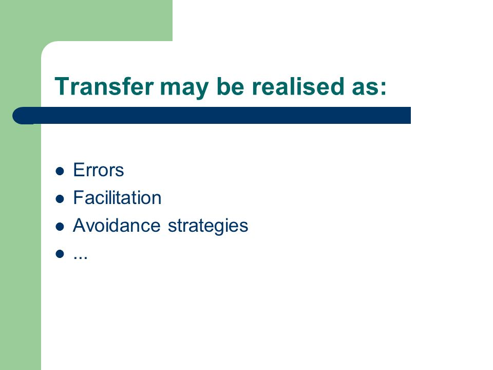 Transfer may be realised as: Errors Facilitation Avoidance strategies...