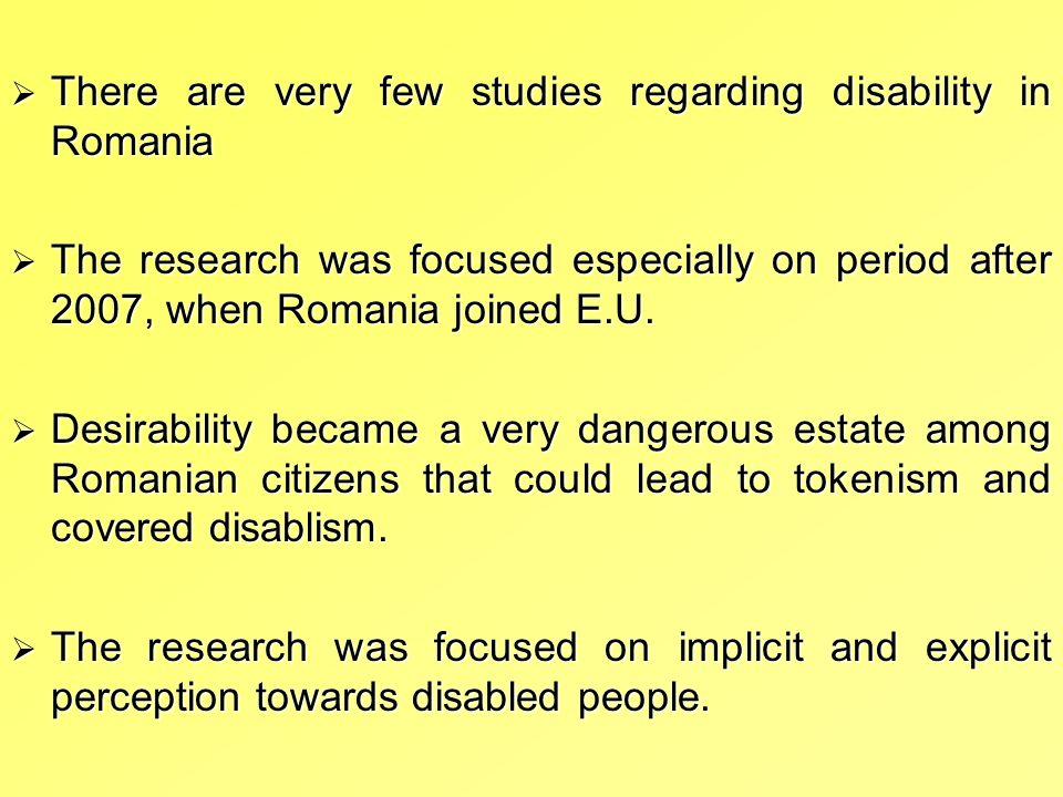 There are very few studies regarding disability in Romania There are very few studies regarding disability in Romania The research was focused especia