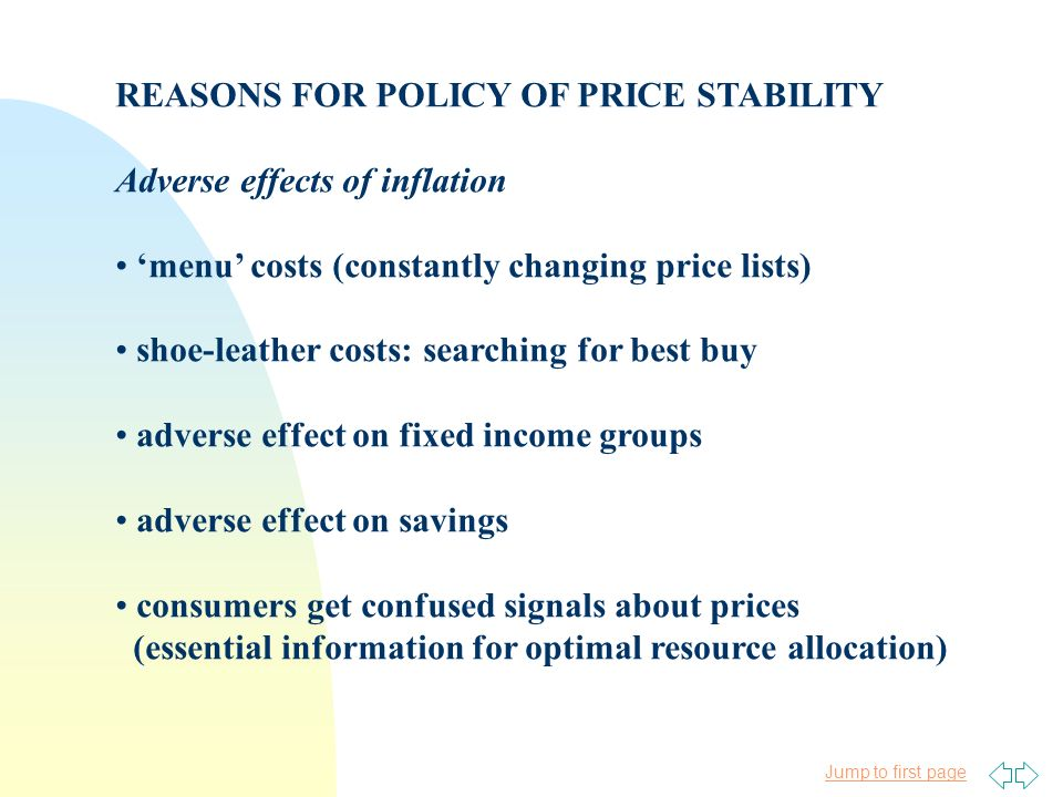Jump to first page REASONS FOR POLICY OF PRICE STABILITY Adverse effects of inflation menu costs (constantly changing price lists) shoe-leather costs: