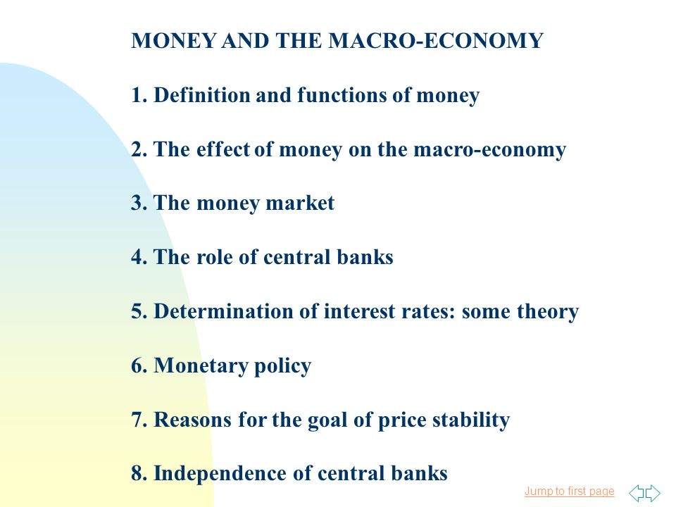 Jump to first page MONEY AND THE MACRO-ECONOMY 1. Definition and functions of money 2. The effect of money on the macro-economy 3. The money market 4.
