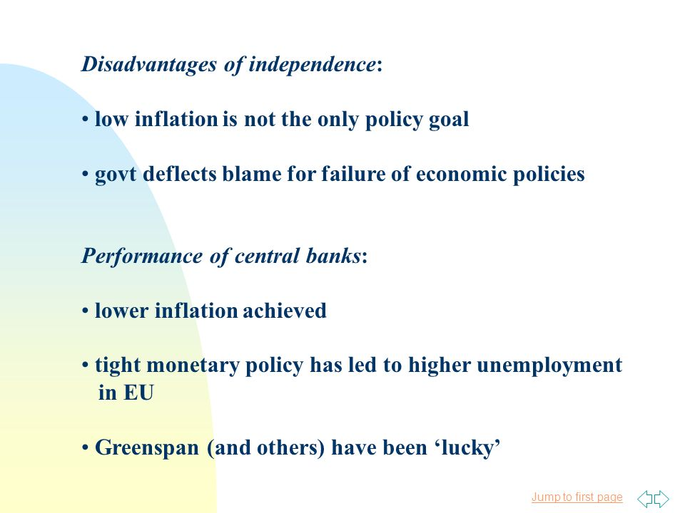 Jump to first page Disadvantages of independence: low inflation is not the only policy goal govt deflects blame for failure of economic policies Perfo