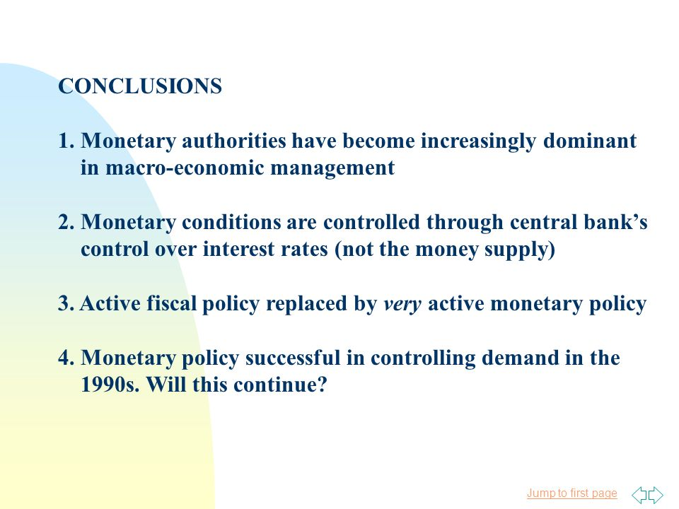 Jump to first page CONCLUSIONS 1. Monetary authorities have become increasingly dominant in macro-economic management 2. Monetary conditions are contr