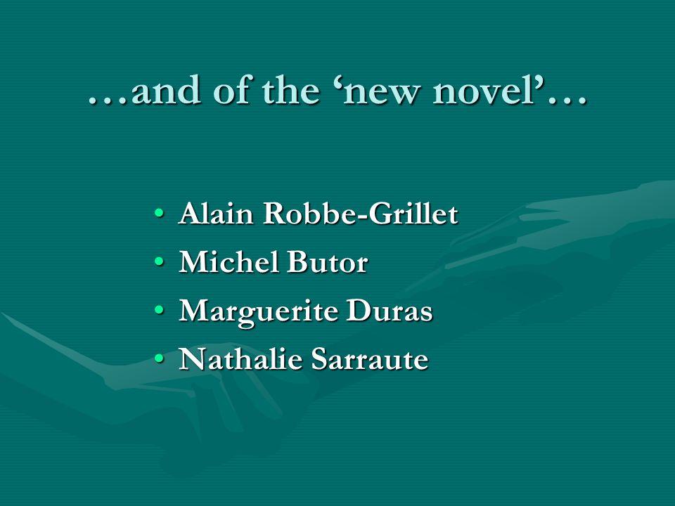…and of the new novel… Alain Robbe-GrilletAlain Robbe-Grillet Michel ButorMichel Butor Marguerite DurasMarguerite Duras Nathalie SarrauteNathalie Sarraute