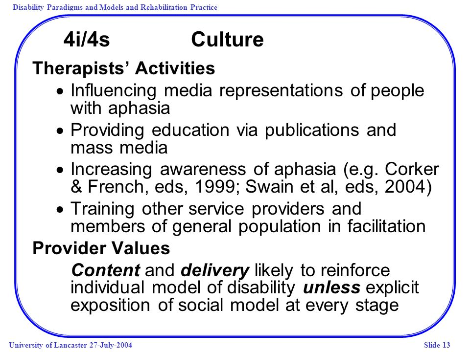 Disability Paradigms and Models and Rehabilitation Practice University of Lancaster 27-July-2004Slide 13 4i/4s Culture Therapists Activities Influenci