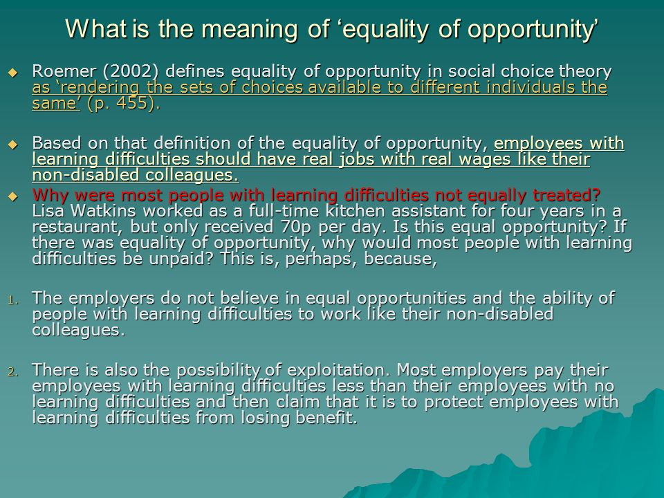 What is the meaning of equality of opportunity Roemer (2002) defines equality of opportunity in social choice theory as rendering the sets of choices available to different individuals the same (p.