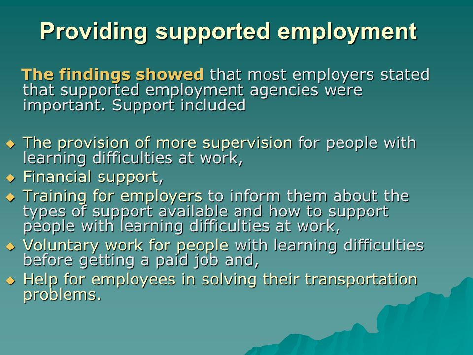 Providing supported employment The findings showed that most employers stated that supported employment agencies were important.