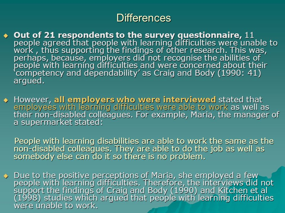 Differences Out of 21 respondents to the survey questionnaire, 11 people agreed that people with learning difficulties were unable to work, thus supporting the findings of other research.