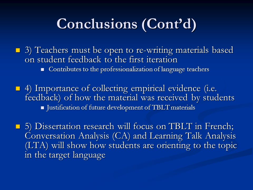 Conclusions (Contd) 3) Teachers must be open to re-writing materials based on student feedback to the first iteration 3) Teachers must be open to re-w