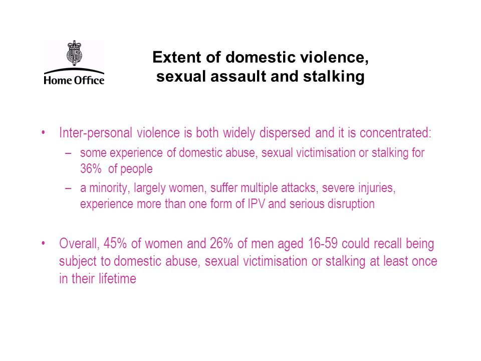 Extent of domestic violence, sexual assault and stalking Inter-personal violence is both widely dispersed and it is concentrated: –some experience of