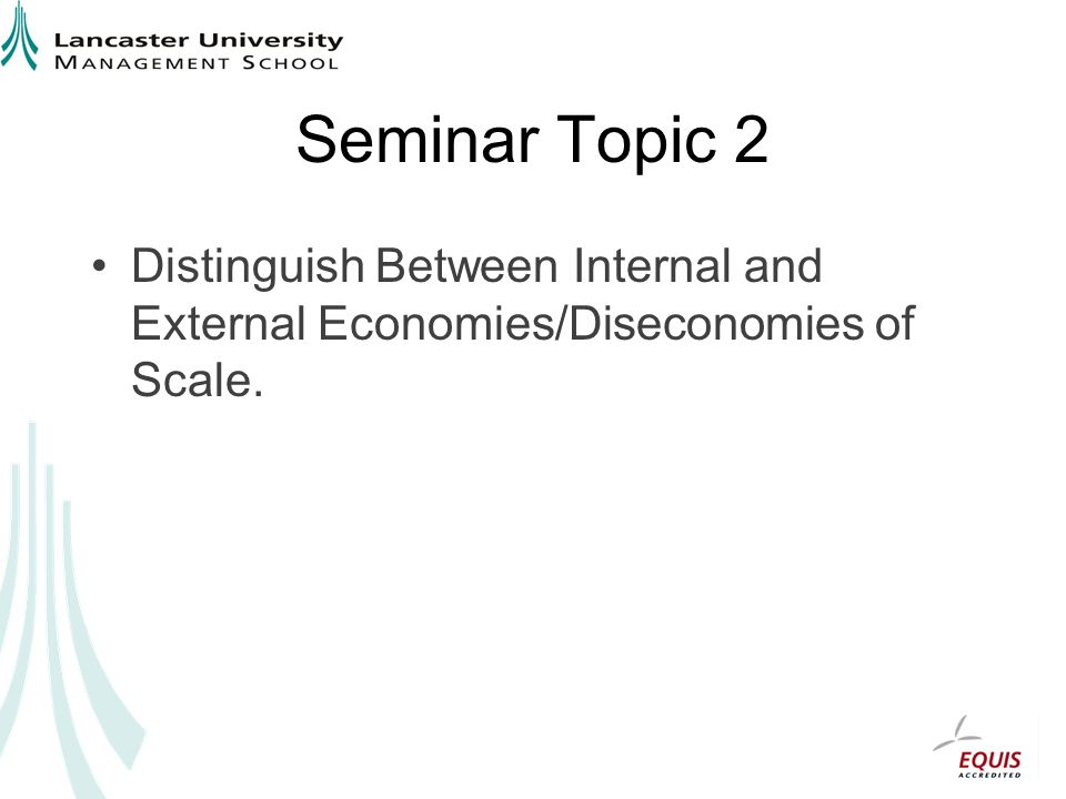 Seminar Topic 2 Distinguish Between Internal and External Economies/Diseconomies of Scale.