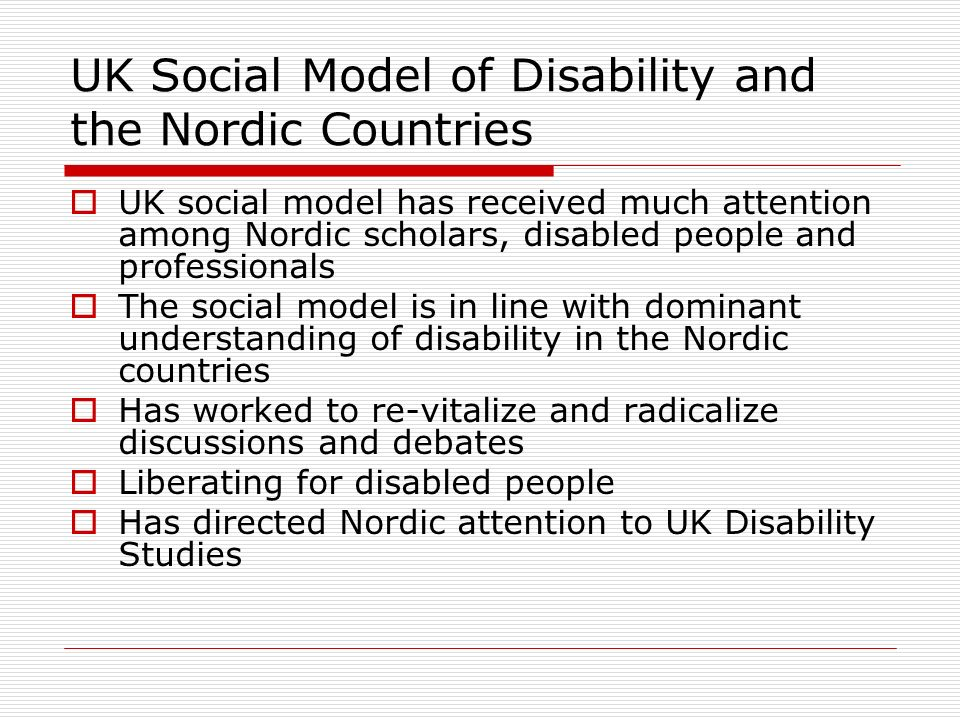 UK Social Model of Disability and the Nordic Countries UK social model has received much attention among Nordic scholars, disabled people and professi