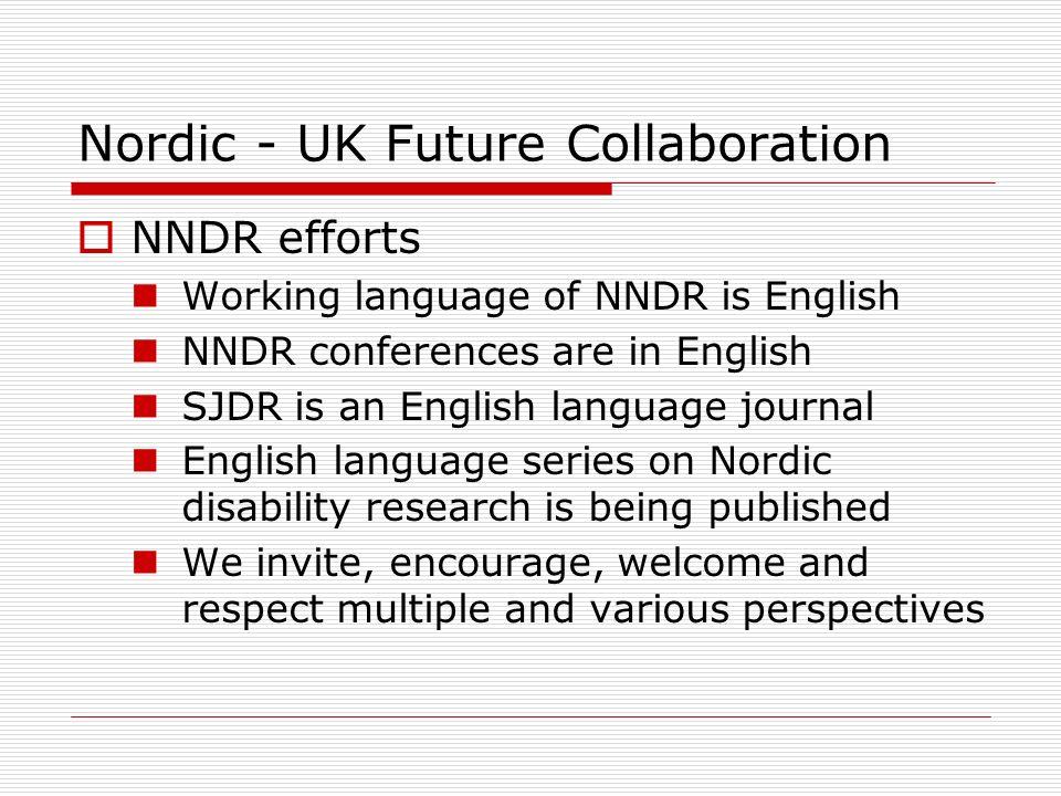 Nordic - UK Future Collaboration NNDR efforts Working language of NNDR is English NNDR conferences are in English SJDR is an English language journal