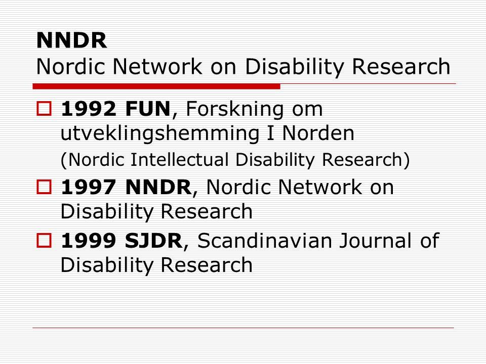 NNDR Nordic Network on Disability Research 1992 FUN, Forskning om utveklingshemming I Norden (Nordic Intellectual Disability Research) 1997 NNDR, Nord