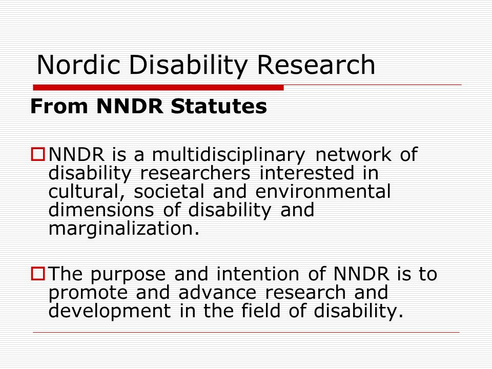 Nordic Disability Research From NNDR Statutes NNDR is a multidisciplinary network of disability researchers interested in cultural, societal and envir