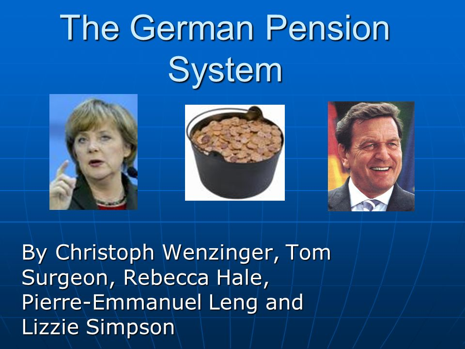 The German Pension System By Christoph Wenzinger, Tom Surgeon, Rebecca Hale, Pierre-Emmanuel Leng and Lizzie Simpson