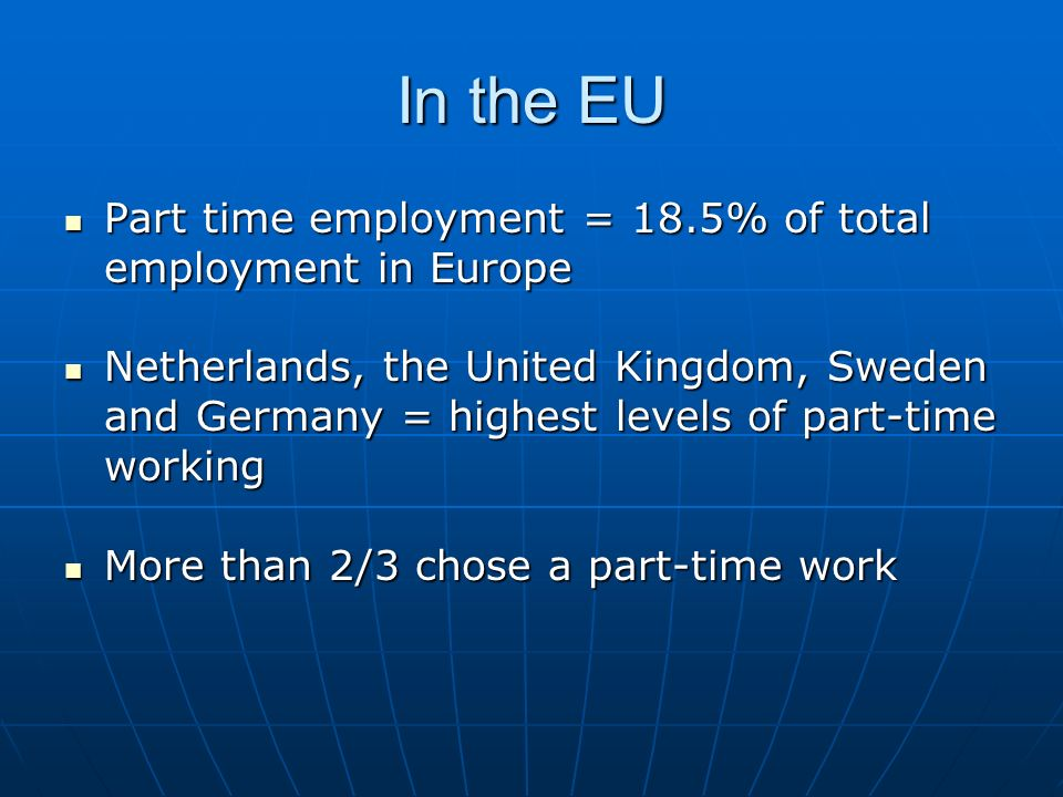In the EU Part time employment = 18.5% of total employment in Europe Part time employment = 18.5% of total employment in Europe Netherlands, the Unite