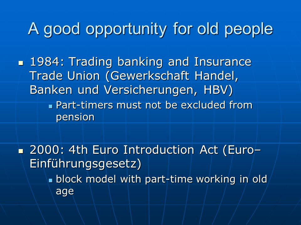 A good opportunity for old people 1984: Trading banking and Insurance Trade Union (Gewerkschaft Handel, Banken und Versicherungen, HBV) 1984: Trading