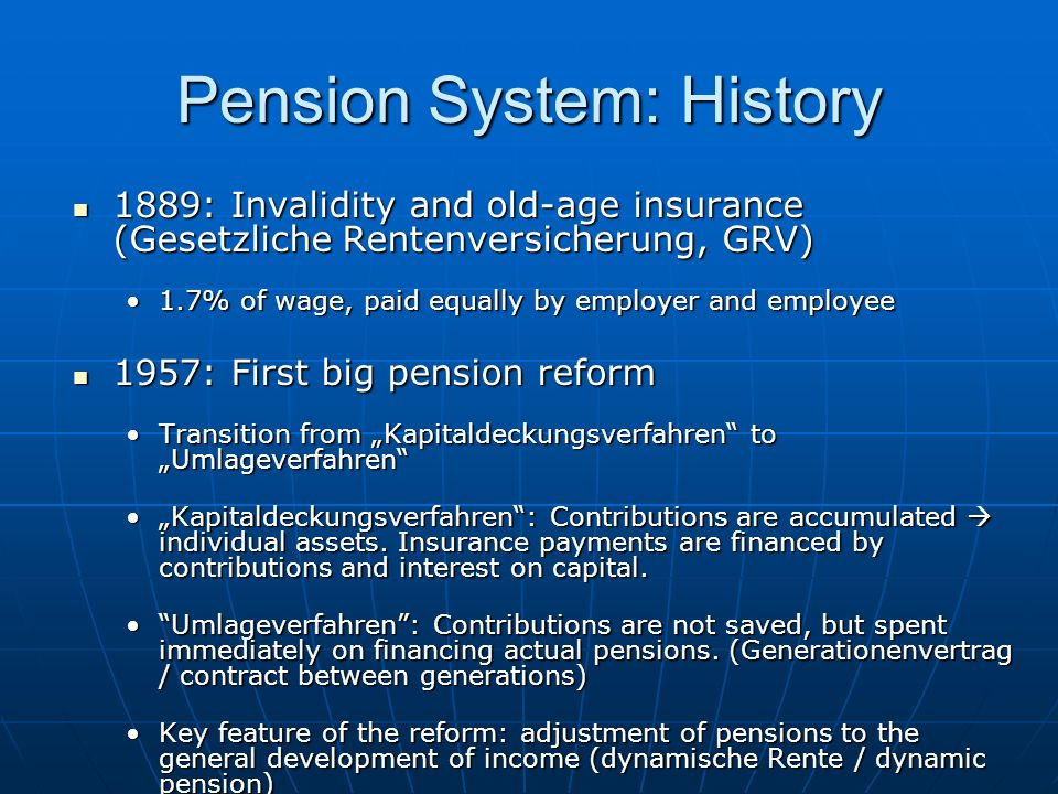 Pension System: History 1889: Invalidity and old-age insurance (Gesetzliche Rentenversicherung, GRV) 1889: Invalidity and old-age insurance (Gesetzlic
