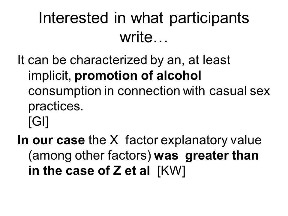 Interested in what participants write… It can be characterized by an, at least implicit, promotion of alcohol consumption in connection with casual sex practices.