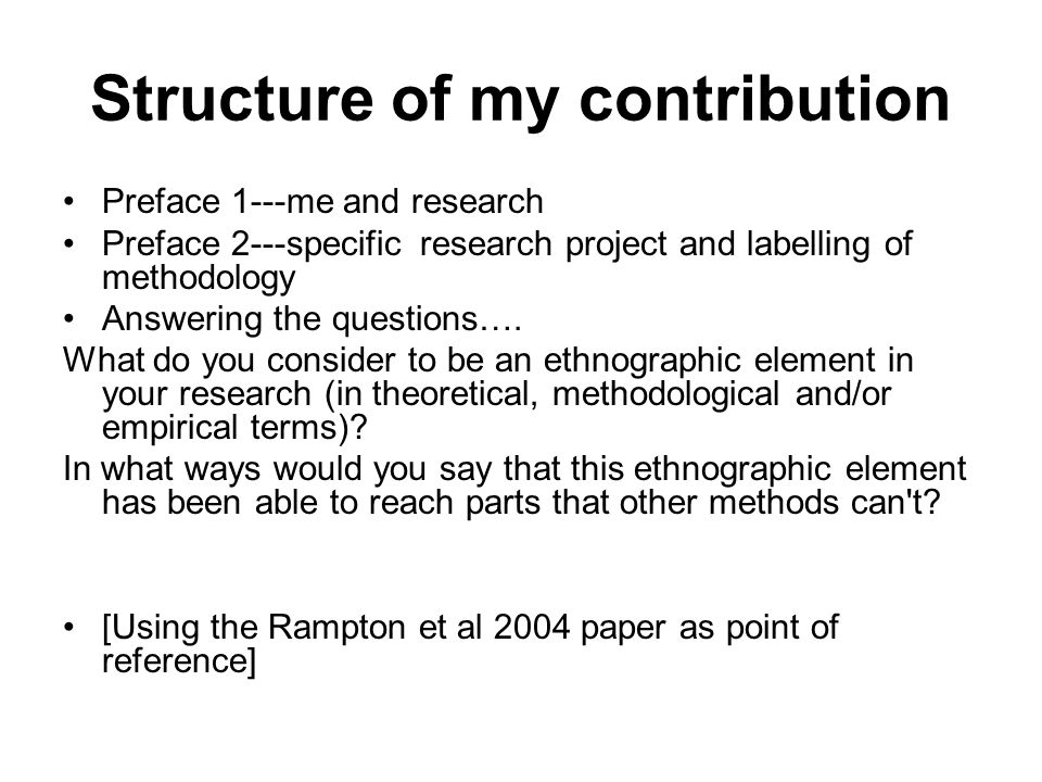 Structure of my contribution Preface 1---me and research Preface 2---specific research project and labelling of methodology Answering the questions….