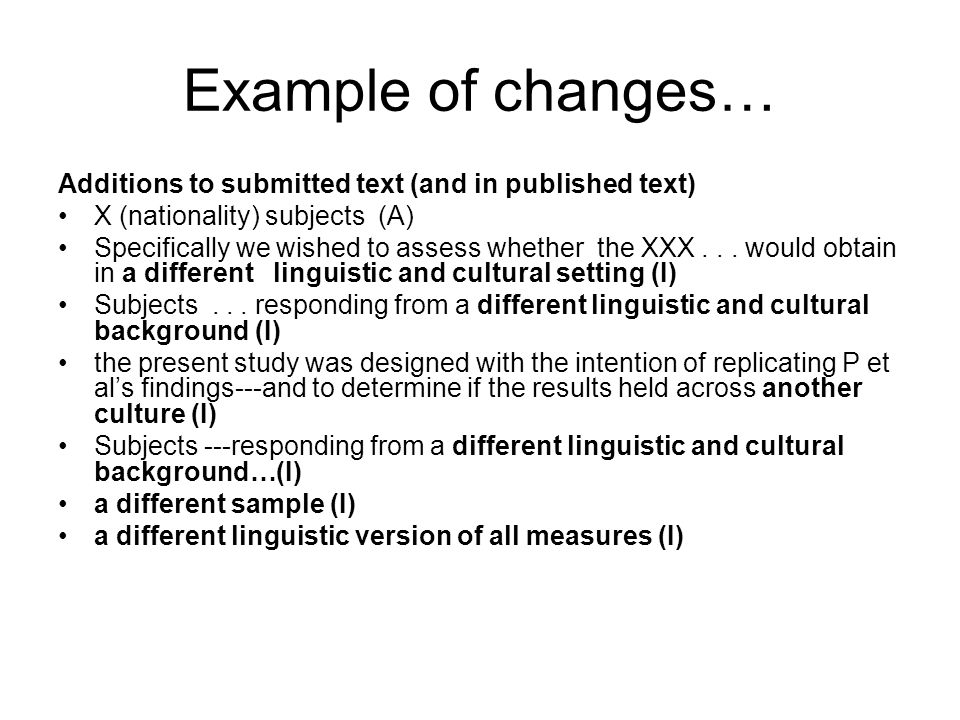 Example of changes… Additions to submitted text (and in published text) X (nationality) subjects (A) Specifically we wished to assess whether the XXX...