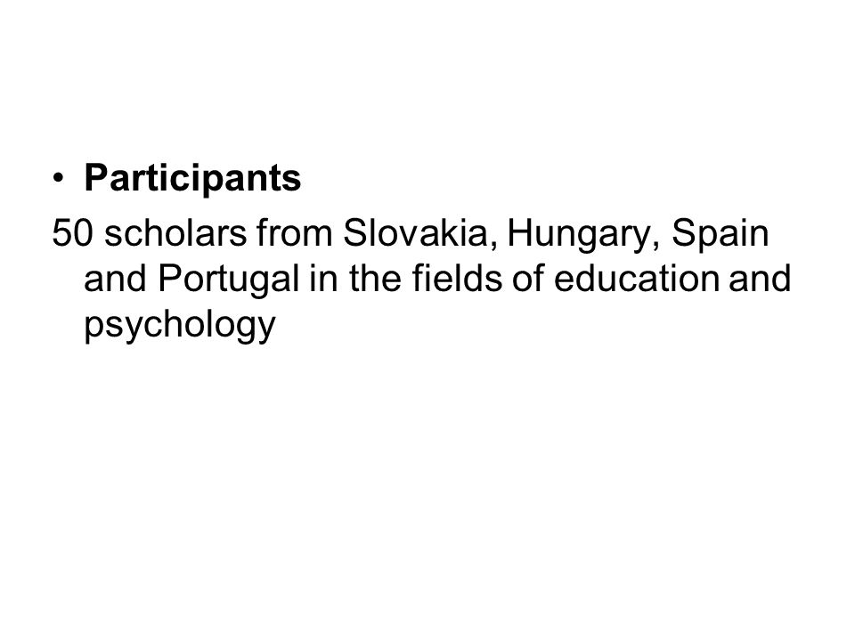 Participants 50 scholars from Slovakia, Hungary, Spain and Portugal in the fields of education and psychology