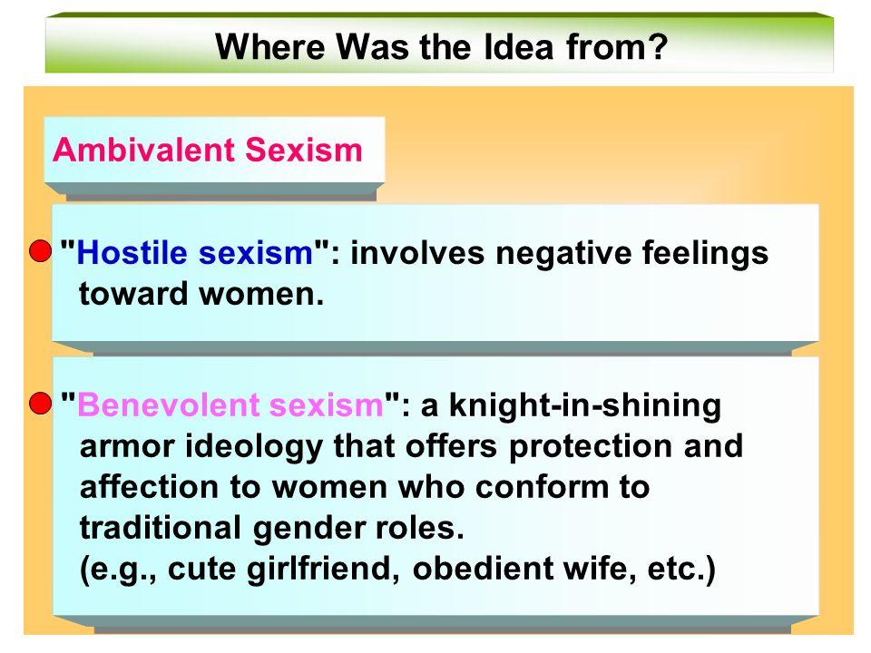 Hostile sexism : involves negative feelings toward women.