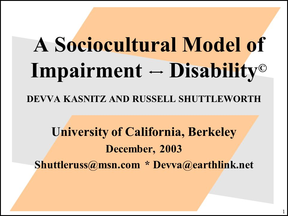1 A Sociocultural Model of Impairment Disability © DEVVA KASNITZ AND RUSSELL SHUTTLEWORTH University of California, Berkeley December, 2003 Shuttlerus