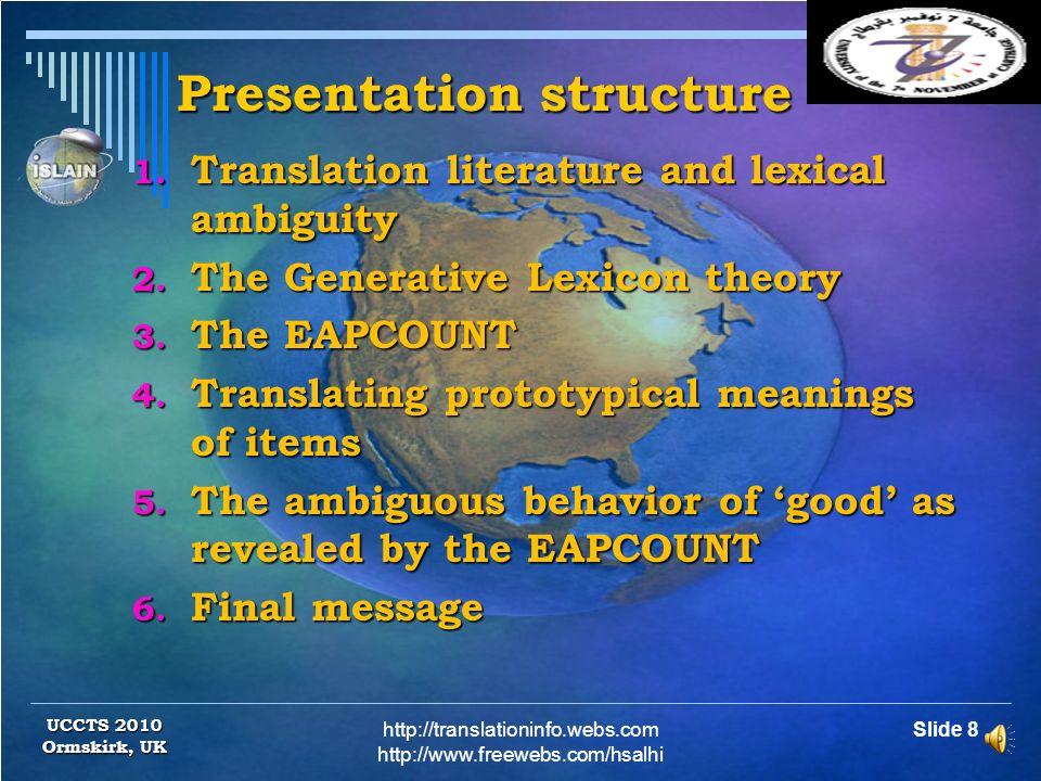 Presentation structure Slide 8http://translationinfo.webs.com http://www.freewebs.com/hsalhi UCCTS 2010 Ormskirk, UK 1.