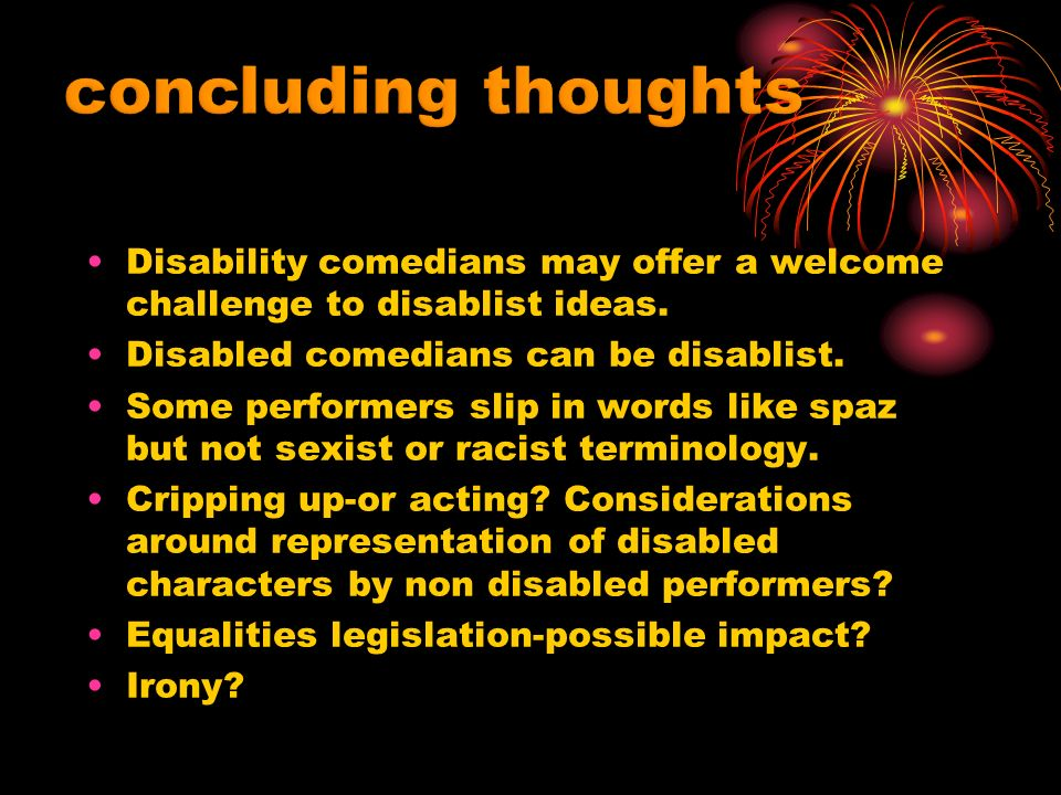 Disability comedians may offer a welcome challenge to disablist ideas.