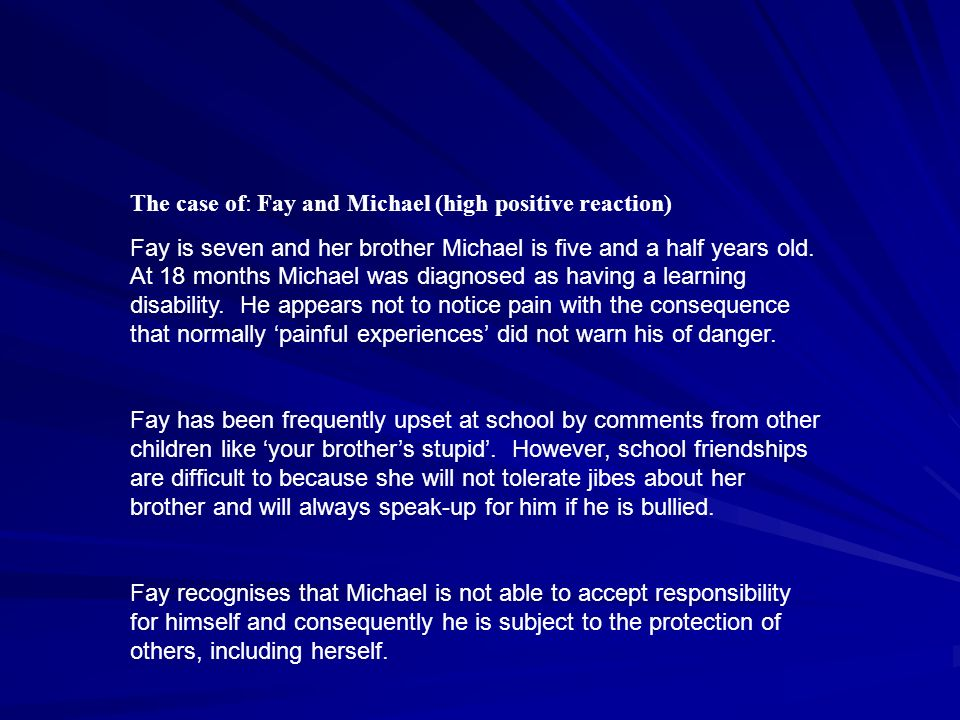 The case of: Fay and Michael (high positive reaction) Fay is seven and her brother Michael is five and a half years old.