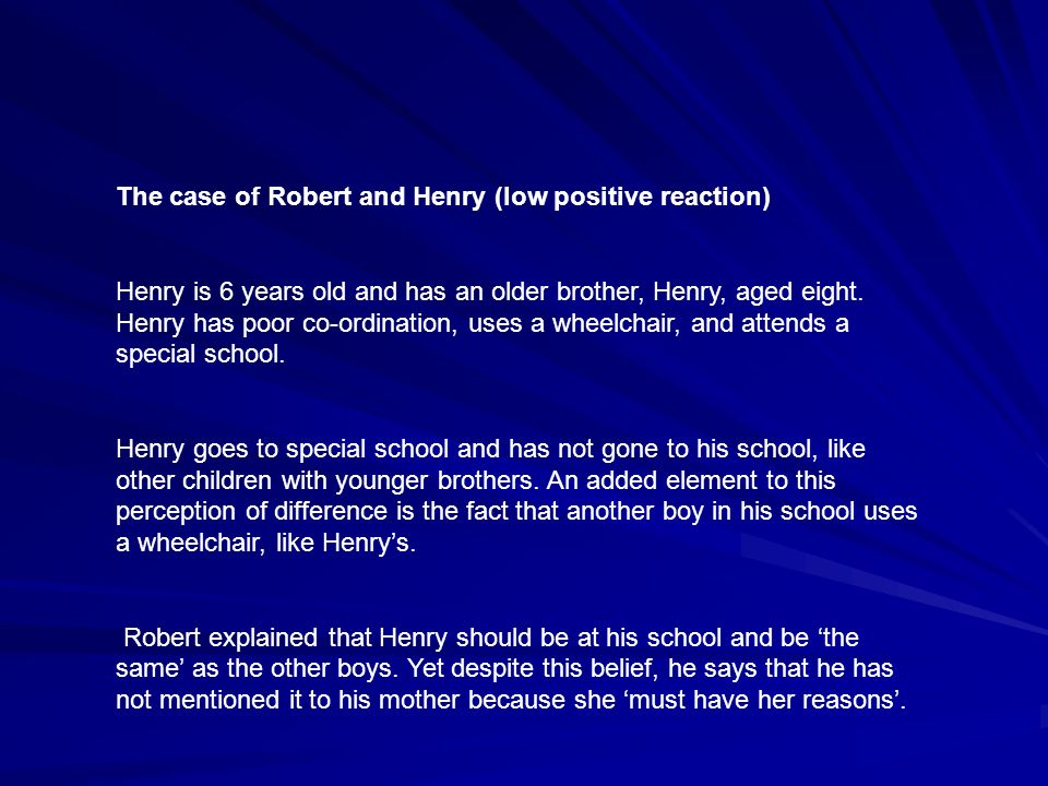 The case of Robert and Henry (low positive reaction) Henry is 6 years old and has an older brother, Henry, aged eight.