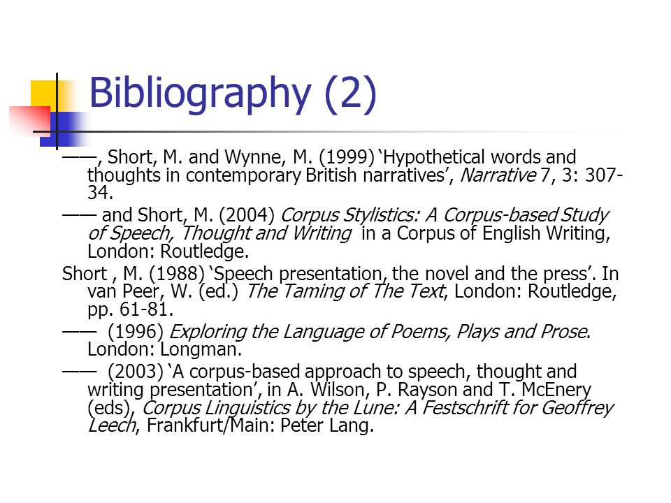 Bibliography (2), Short, M. and Wynne, M. (1999) Hypothetical words and thoughts in contemporary British narratives, Narrative 7, 3: 307- 34. and Shor