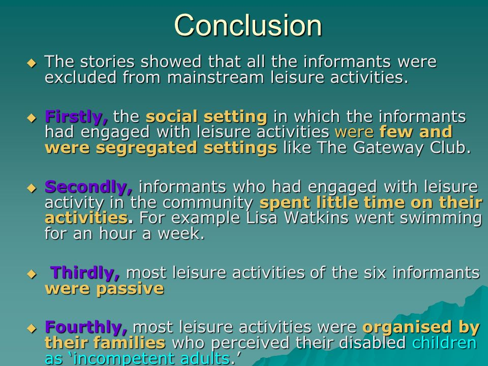 Conclusion The stories showed that all the informants were excluded from mainstream leisure activities. The stories showed that all the informants wer