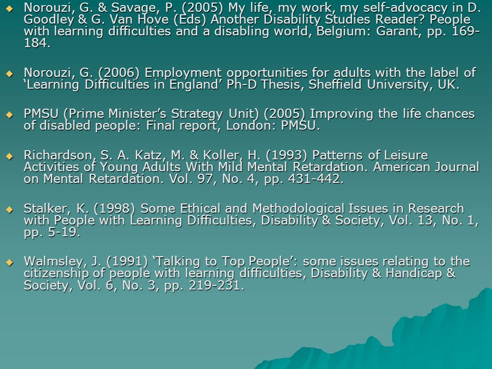 Norouzi, G. & Savage, P. (2005) My life, my work, my self-advocacy in D. Goodley & G. Van Hove (Eds) Another Disability Studies Reader? People with le