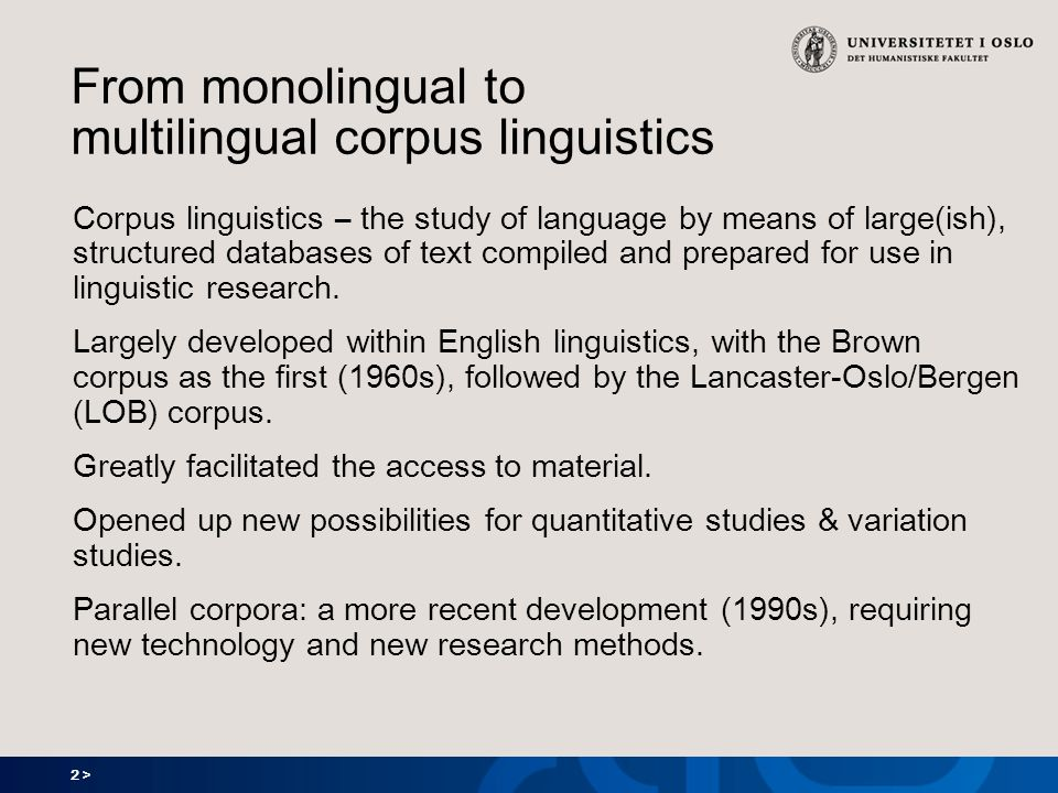 2 > From monolingual to multilingual corpus linguistics Corpus linguistics – the study of language by means of large(ish), structured databases of tex