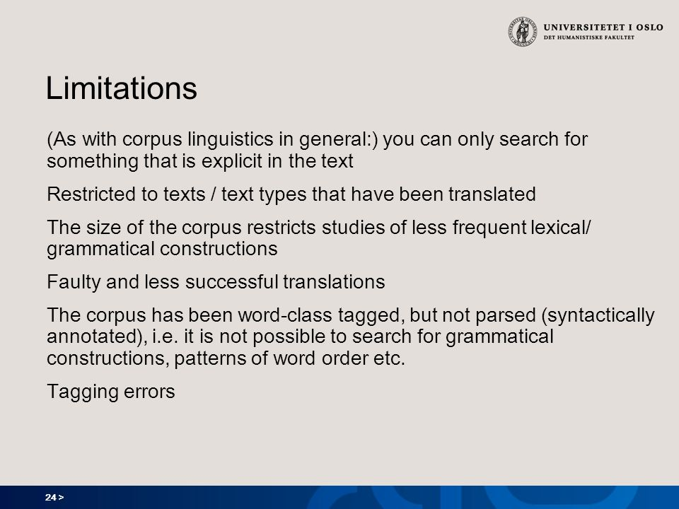 24 > Limitations (As with corpus linguistics in general:) you can only search for something that is explicit in the text Restricted to texts / text ty