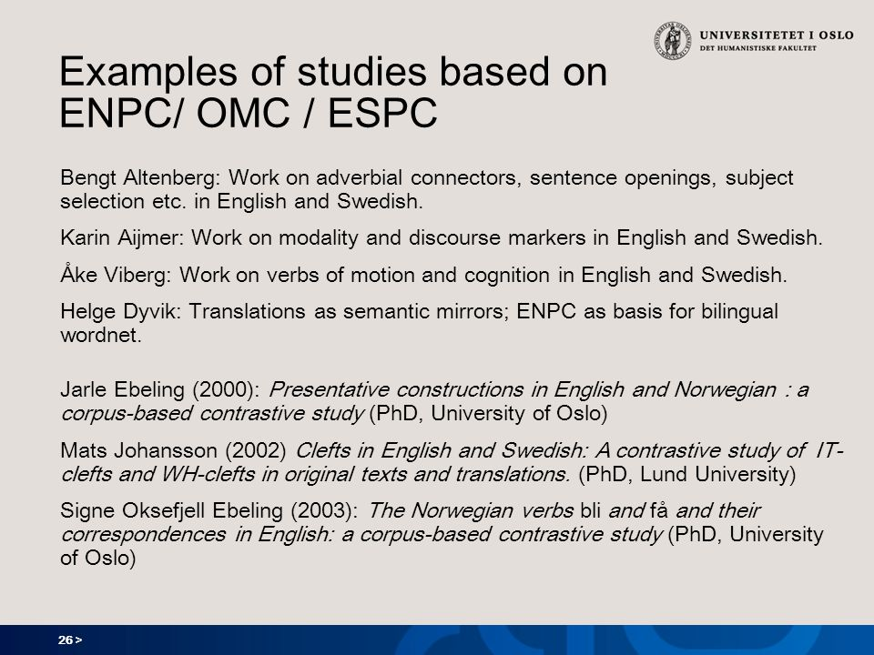 26 > Examples of studies based on ENPC/ OMC / ESPC Bengt Altenberg: Work on adverbial connectors, sentence openings, subject selection etc. in English