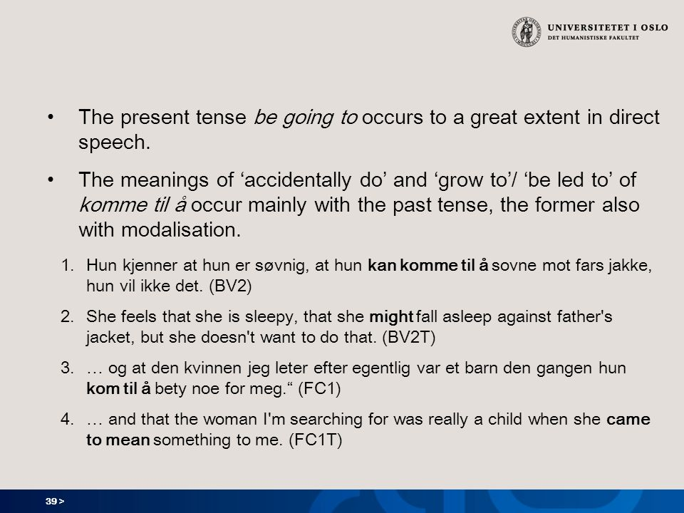 39 > The present tense be going to occurs to a great extent in direct speech.
