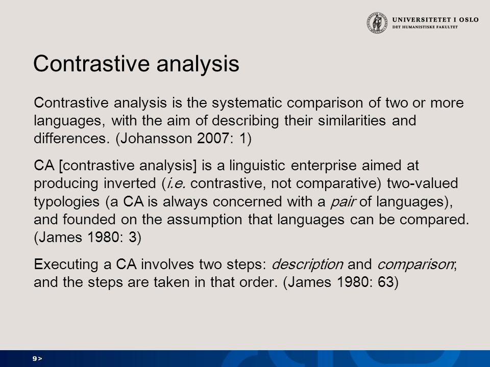 9 > Contrastive analysis Contrastive analysis is the systematic comparison of two or more languages, with the aim of describing their similarities and