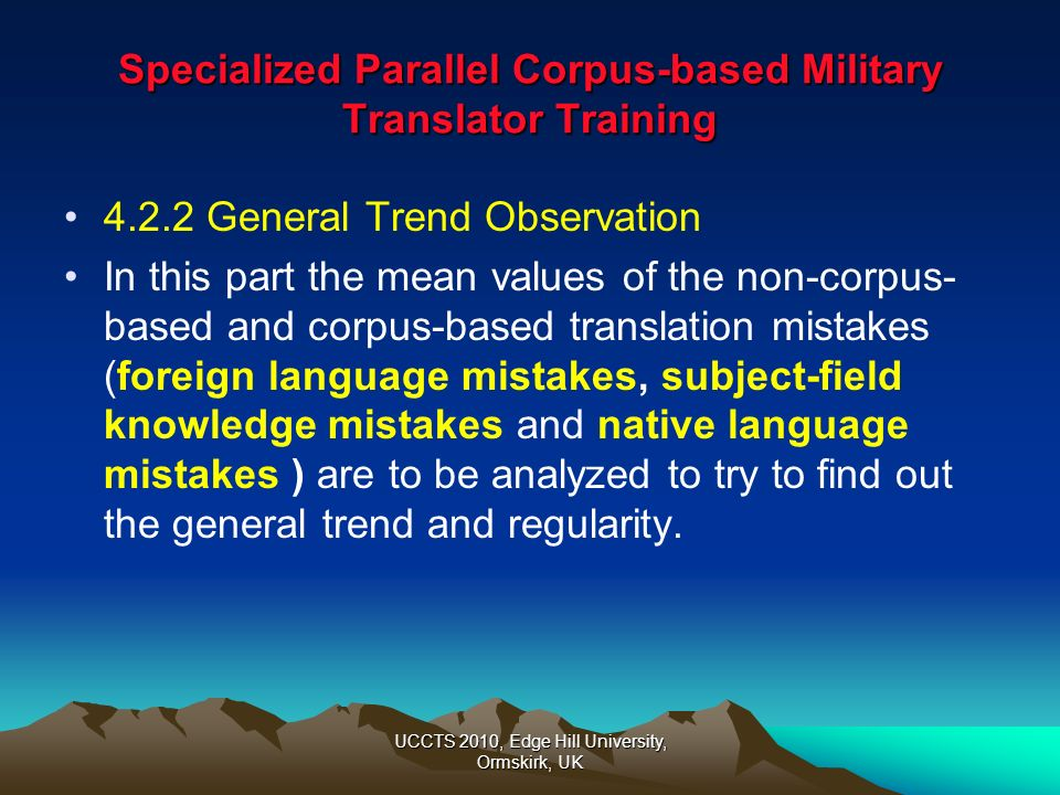 UCCTS 2010, Edge Hill University, Ormskirk, UK Specialized Parallel Corpus-based Military Translator Training 4.2.2 General Trend Observation In this