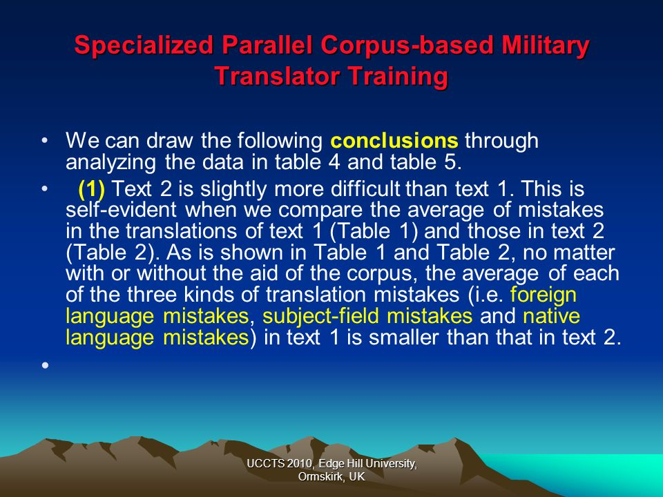 UCCTS 2010, Edge Hill University, Ormskirk, UK Specialized Parallel Corpus-based Military Translator Training We can draw the following conclusions th