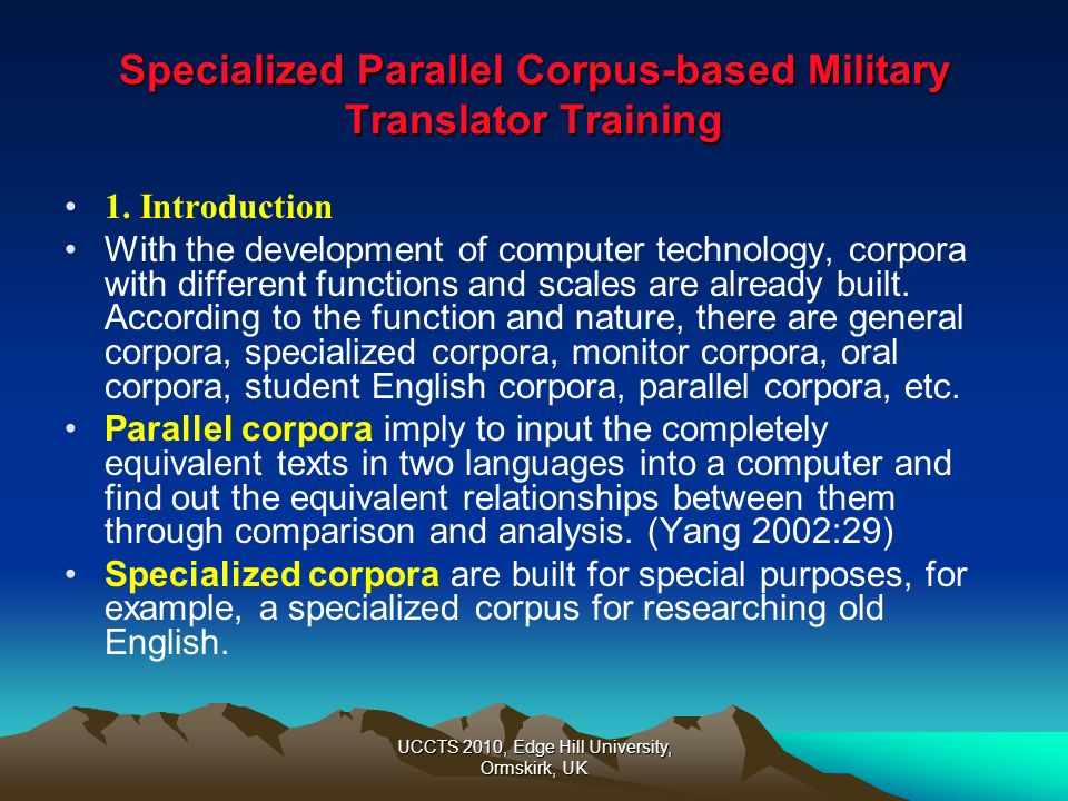 UCCTS 2010, Edge Hill University, Ormskirk, UK Specialized Parallel Corpus-based Military Translator Training The first group of subjects obviously hasnt understood emerging properly and their translation of this word is miscellaneous and inexact.