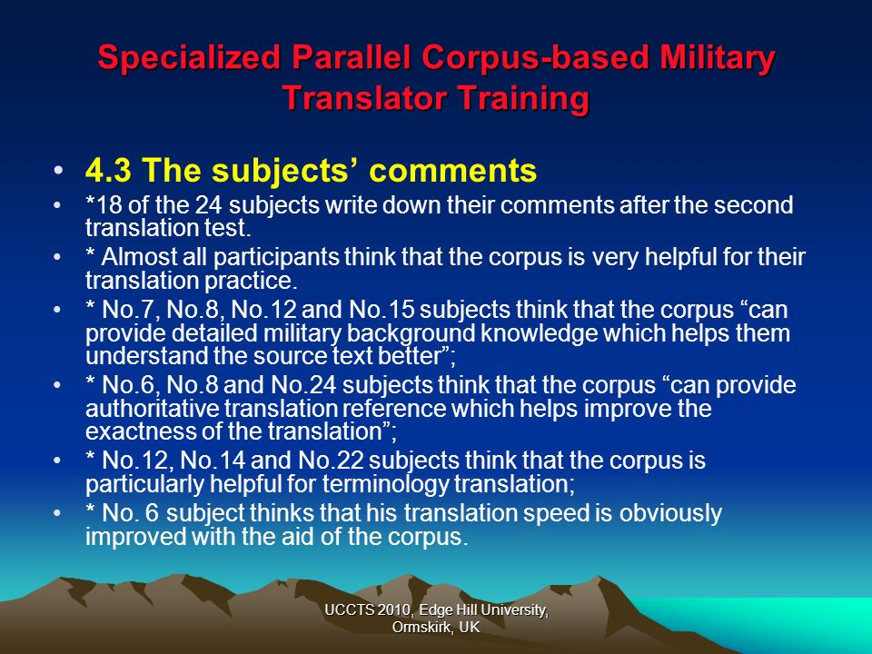 UCCTS 2010, Edge Hill University, Ormskirk, UK Specialized Parallel Corpus-based Military Translator Training 4.3 The subjects comments *18 of the 24