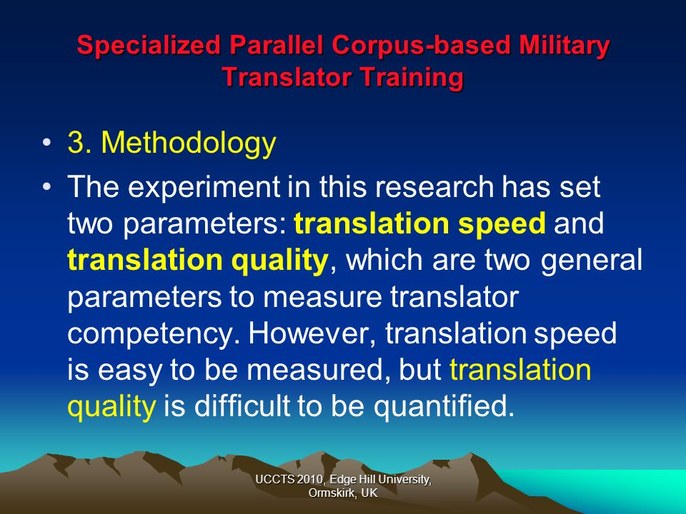 UCCTS 2010, Edge Hill University, Ormskirk, UK Specialized Parallel Corpus-based Military Translator Training What is translation quality.