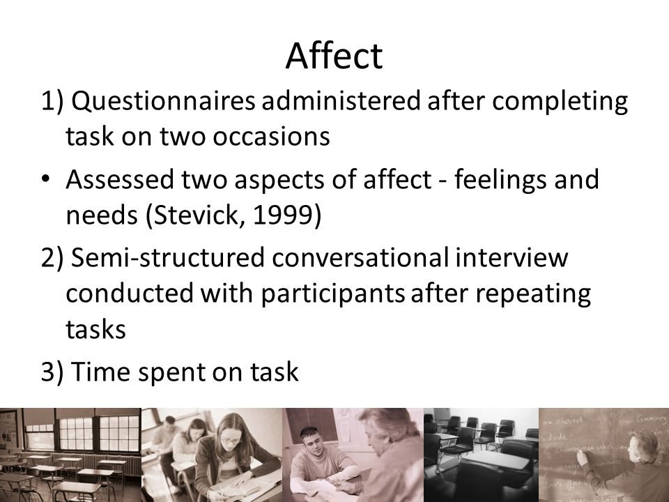Affect 1) Questionnaires administered after completing task on two occasions Assessed two aspects of affect - feelings and needs (Stevick, 1999) 2) Se